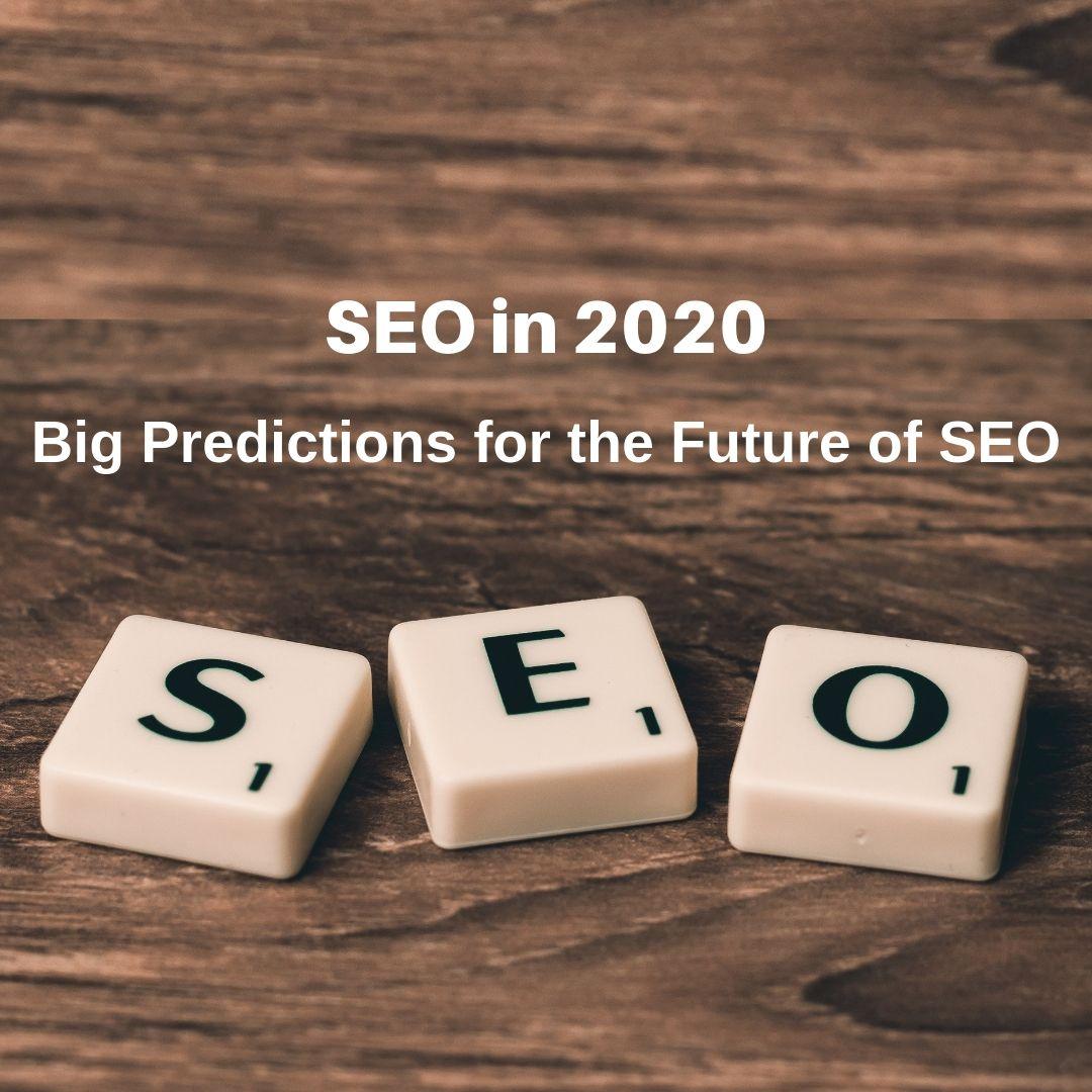 SEO In 2020:Big Predictions For The Future Of SEO